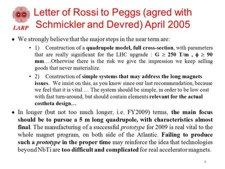 1 Letter of Rossi to Peggs (agred with Schmickler and Devred) April 2005  We strongly believe that the major steps in the near term are: 1)Construction.