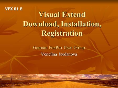 Visual Extend Download, Installation, Registration German FoxPro User Group Venelina Jordanova VFX 01 E.