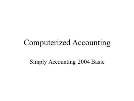 Computerized Accounting Simply Accounting 2004 Basic.