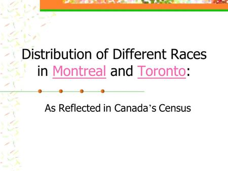 Distribution of Different Races in Montreal and Toronto:MontrealToronto As Reflected in Canada ' s Census.