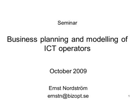 1 Seminar Business planning and modelling of ICT operators October 2009 Ernst Nordström