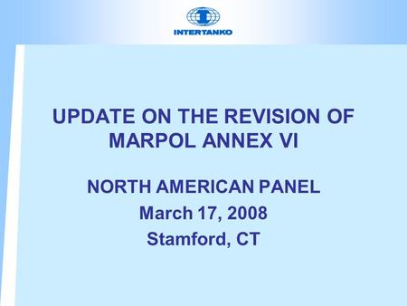 UPDATE ON THE REVISION OF MARPOL ANNEX VI NORTH AMERICAN PANEL March 17, 2008 Stamford, CT.