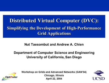 Distributed Virtual Computer (DVC): Simplifying the Development of High-Performance Grid Applications Nut Taesombut and Andrew A. Chien Department of Computer.