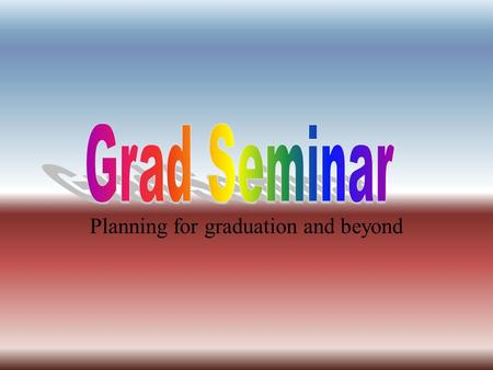 Planning for graduation and beyond WHAT'S NEXT? Plan your graduation and your life after high school no matter what you choose to do! A Transition Guide.