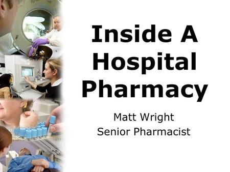 Inside A Hospital Pharmacy Matt Wright Senior Pharmacist.
