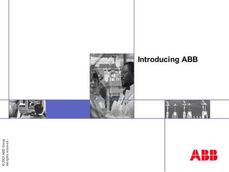 Introducing ABB Welcome to this general overview of ABB.