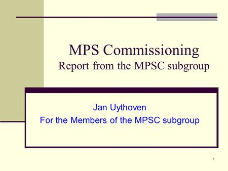 1 MPS Commissioning Report from the MPSC subgroup Jan Uythoven For the Members of the MPSC subgroup.