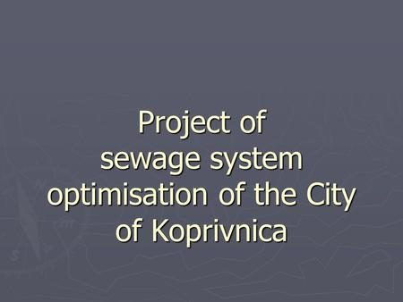 Project of sewage system optimisation of the City of Koprivnica.