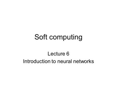 Soft computing Lecture 6 Introduction to neural networks.