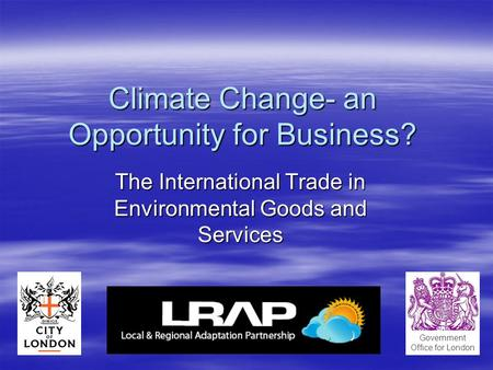 Climate Change- an Opportunity for Business? The International Trade in Environmental Goods and Services Government Office for London.