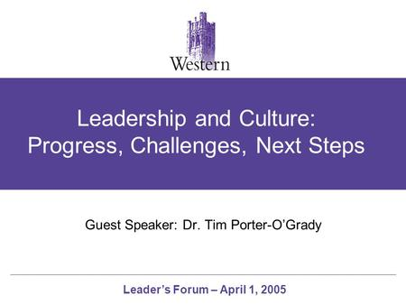 Leader's Forum – April 1, 2005 Leadership and Culture: Progress, Challenges, Next Steps Guest Speaker: Dr. Tim Porter-O'Grady.