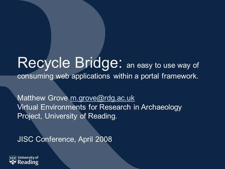 Matthew Grove Virtual Environments for Research in Archaeology Project, University of Reading. Recycle Bridge: an easy.