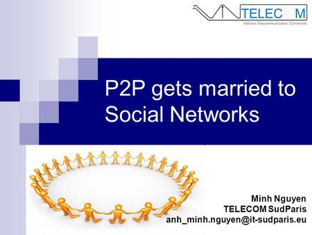 P2P gets married to Social Networks Minh Nguyen TELECOM SudParis