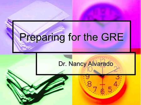 Preparing for the GRE Dr. Nancy Alvarado. Understand the <strong>Test</strong> They will send you information when you register for the <strong>test</strong>: They will send you information.