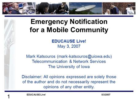 1 5/3/2007EDUCAUSE Live! EDUCAUSE Live! May 3, 2007 Mark Katsouros Telecommunication & Network Services The University of Iowa.