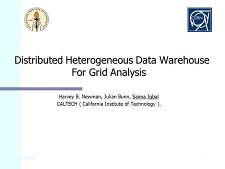 6/3/20151 Distributed Heterogeneous Data Warehouse For Grid Analysis Distributed Heterogeneous Data Warehouse For Grid Analysis Harvey B. Newman, Julian.