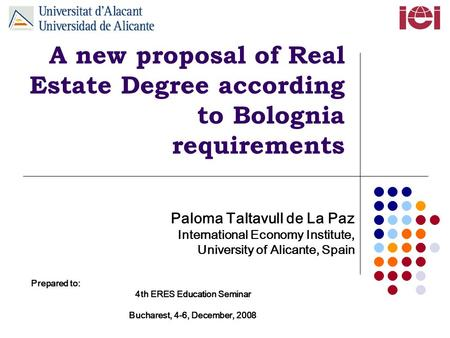 A new proposal of Real Estate Degree according to Bolognia requirements Paloma Taltavull de La Paz International Economy Institute, University of Alicante,