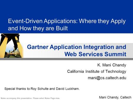 Gartner Application Integration and Web Services Summit Notes accompany this presentation. Please select Notes Page view. Mani Chandy, Caltech Event-Driven.