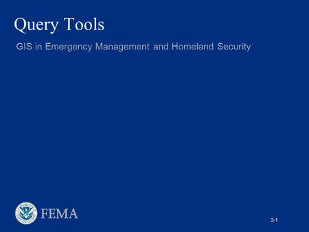 3-1 Query Tools GIS in Emergency Management and Homeland Security.