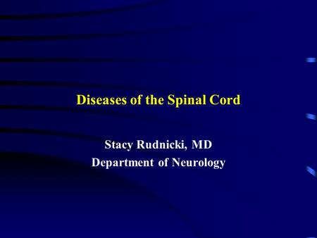 Diseases of the Spinal Cord Stacy Rudnicki, MD Department of Neurology.