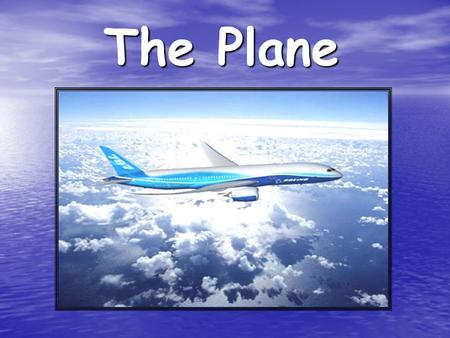 The Plane. The plane also named aircraft, it is an aerodino of fixed wing, or aircraft with major density that the air provided with wings and a torso.