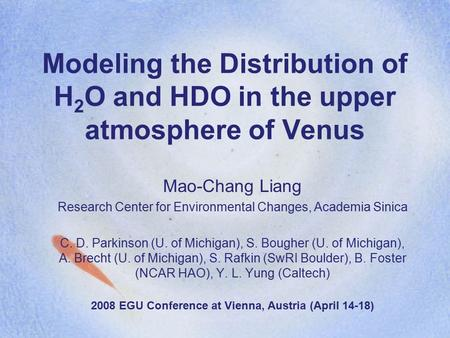 Modeling the Distribution of H 2 O and HDO in the upper atmosphere of Venus Mao-Chang Liang Research Center for Environmental Changes, Academia Sinica.