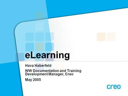 ELearning Hava Haberfeld WW Documentation and Training Development Manager, Creo May 2005.
