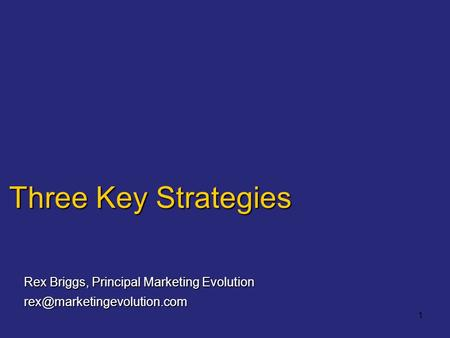1 Three Key Strategies Rex Briggs, Principal Marketing Evolution