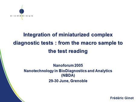 Integration of miniaturized complex diagnostic tests : from the macro sample to the test reading Nanoforum 2005 Nanotechnology in BioDiagnostics and Analytics.