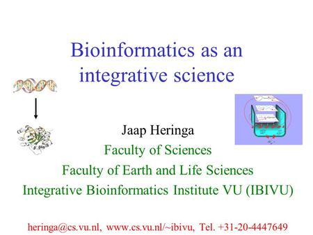 Bioinformatics as an integrative science Jaap Heringa Faculty of Sciences Faculty of Earth and Life Sciences Integrative Bioinformatics Institute VU (IBIVU)
