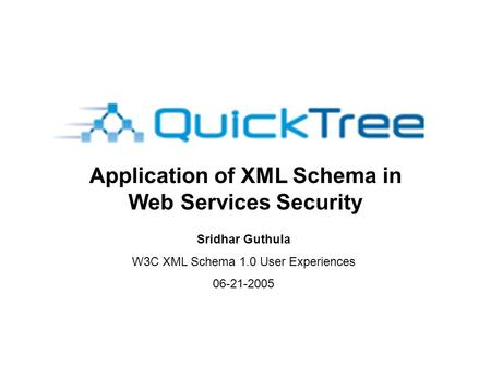 Application of XML Schema in Web Services Security Sridhar Guthula W3C XML Schema 1.0 User Experiences 06-21-2005.