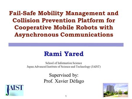 Fail-Safe Mobility Management and Collision Prevention Platform for Cooperative Mobile Robots with Asynchronous Communications Rami Yared School of Information.