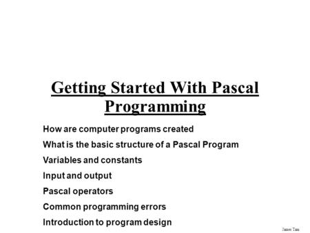 James Tam Getting Started With Pascal Programming How are computer ...