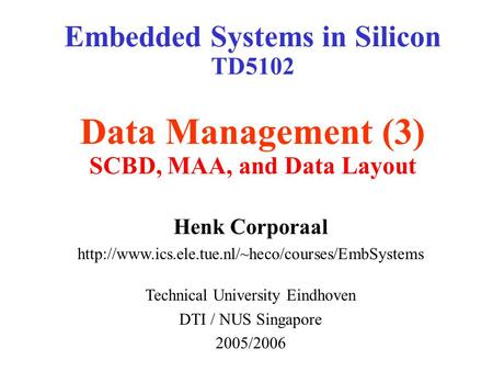 Embedded Systems in Silicon TD5102 Data Management (3) SCBD, MAA, and Data Layout Henk Corporaal  Technical.