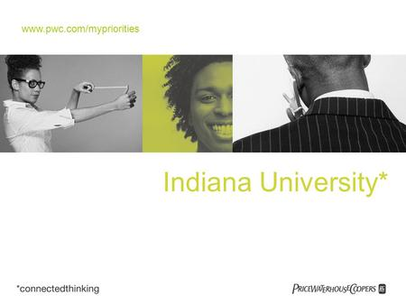 "Www.pwc.com/mypriorities Indiana University*. Why work in public accounting? Multiple Career Paths ""career after career"" – nobody knows a business better."