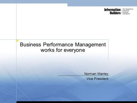 1 Business Performance Management works for everyone Norman Manley Vice President.