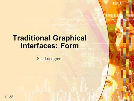 38 1 Traditional Graphical Interfaces: Form Sus Lundgren.