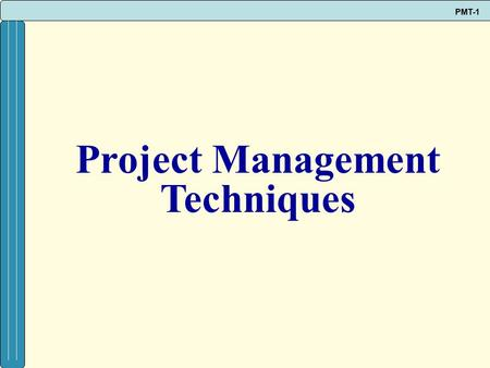 PMT-1 Project Management Techniques. PMT-2  Project management can be used to manage complex projects.  The first step in planning and scheduling a.