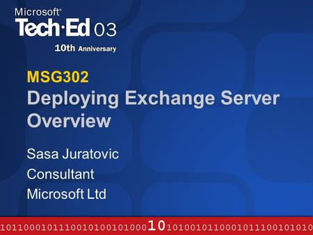 MSG302 Deploying Exchange Server Overview Sasa Juratovic Consultant Microsoft Ltd.