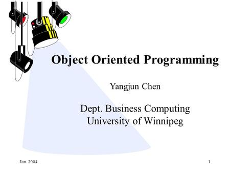 Jan. 20041 Object Oriented Programming Yangjun Chen Dept. Business Computing University of Winnipeg.