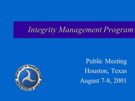 Integrity Management Program Public Meeting Houston, Texas August 7-8, 2001.