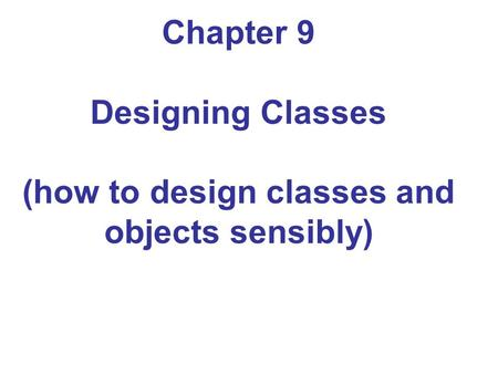 Chapter 9 Designing Classes (how to design classes and objects sensibly)