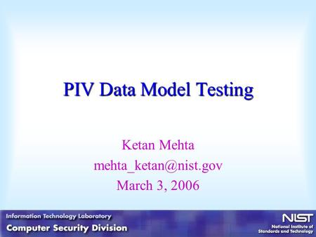 PIV Data Model Testing Ketan Mehta March 3, 2006.