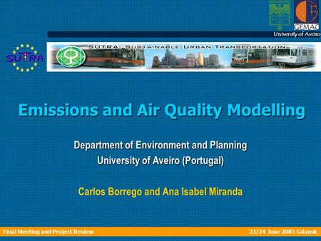 University of Aveiro Final Meeting and Project Review 23/24 June 2003 Gdansk University of Aveiro Emissions and Air Quality Modelling Department of Environment.