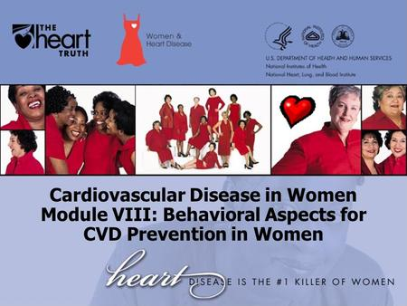 Cardiovascular Disease in Women Module VIII: Behavioral Aspects for CVD Prevention in Women.