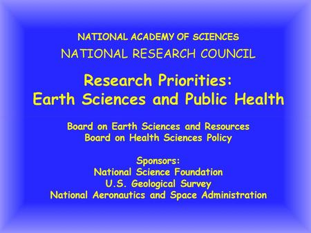 NATIONAL ACADEMY OF SCIENCES NATIONAL RESEARCH COUNCIL Research Priorities: Earth Sciences and Public Health Board on Earth Sciences and Resources Board.