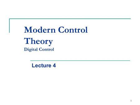 1 Modern Control Theory Digital Control Lecture 4.
