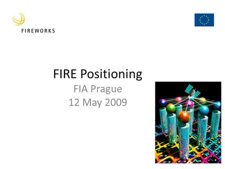 FIRE Positioning FIA Prague 12 May 2009. Lighting FIRE in FIA 1.Methodology – Discussion for open, yet efficient research scenario, and periodically revise.