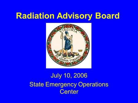 Radiation Advisory Board July 10, 2006 State Emergency Operations Center.