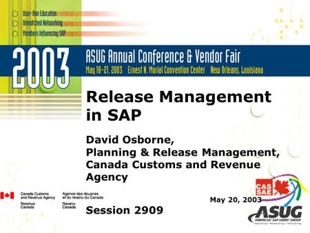 Release Management in SAP David Osborne, Planning & Release Management, Canada Customs and Revenue Agency May 20, 2003 Session 2909.